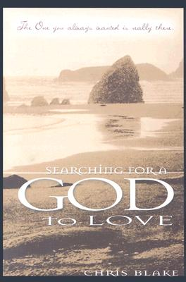 Searching for a God to Love: The One You Always Wanted is Really There, Blake, Chris