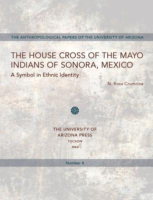 Image for The House Cross of the Mayo Indians of Sonora, Mexico (Volume 8) (Anthropological Papers)