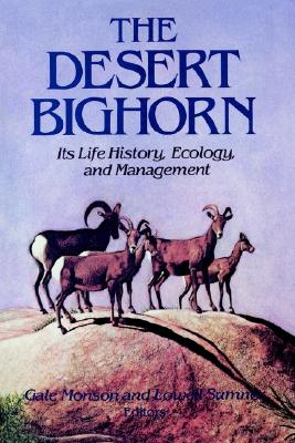 The Desert Bighorn: Its Life History, Ecology, and Management
