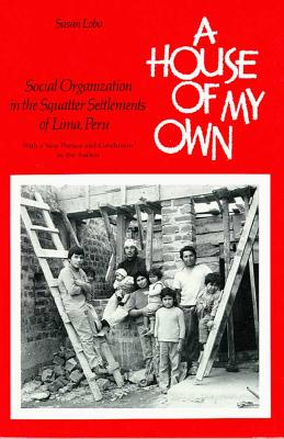 Image for A House of My Own  Social Organization in the Squatter Settlements of Lima, Peru