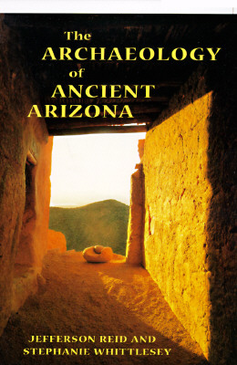 The Archaeology of Ancient Arizona, Reid, Jefferson; Whittlesey, Stephanie