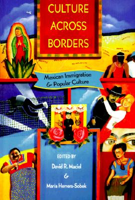 Culture across Borders: Mexican Immigration and Popular Culture