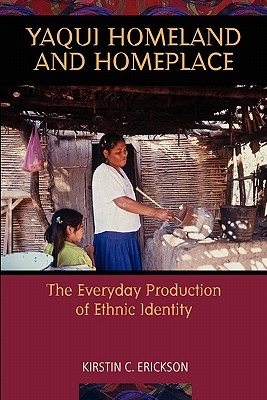 Image for Yaqui Homeland and Homeplace: The Everyday Production of Ethnic Identity