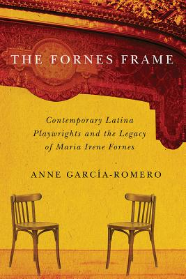 Image for The Fornes Frame: Contemporary Latina Playwrights and the Legacy of Maria Irene Fornes