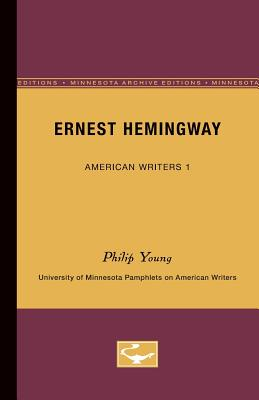 Ernest Hemingway - American Writers 1: University of Minnesota Pamphlets on American Writers, Young, Philip