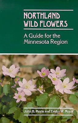 Northland Wild Flowers: A Guide for the Minnesota Region, Moyle, John B.; Moyle, Evelyn W.