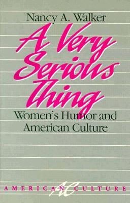 Image for VERY SERIOUS THING, A WOMEN'S HUMOR AND AMERICAN CULTURE
