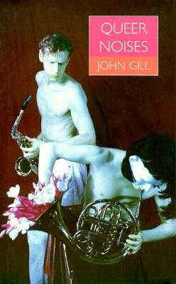 Queer Noises: Male and Female Homosexuality in Twentieth-Century Music, Gill, John