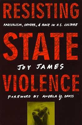 Resisting State Violence: Radicalism, Gender, and Race in U.S. Culture, James, Joy