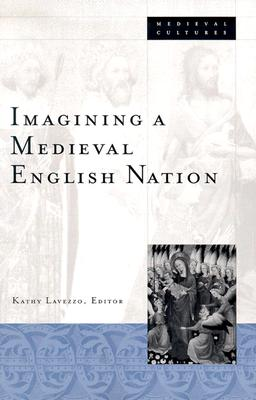Image for Imagining A Medieval English Nation (Volume 37) (Medieval Cultures)