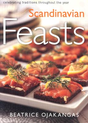 Scandinavian Feasts: Celebrating Traditions throughout the Year, Beatrice A. Ojakangas