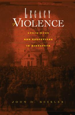 Image for Legacy Of Violence: Lynch Mobs And Executions In Minnesota