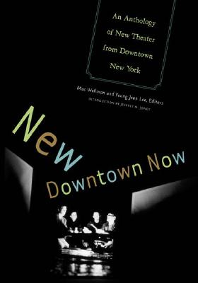 Image for New Downtown Now: An Anthology Of New Theater From Downtown New York