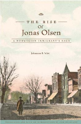 The Rise of Jonas Olsen: A Norwegian Immigrant's Saga, Johannes B. Wist, translated by Orm Øverland, foreword by Todd W. Nichol