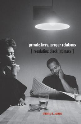 Image for Private Lives, Proper Relations: Regulating Black Intimacy