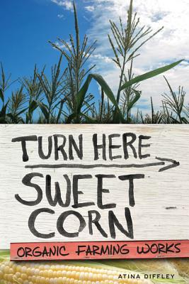 Turn Here Sweet Corn: Organic Farming Works, Diffley, Atina