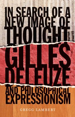 Image for In Search of a New Image of Thought: Gilles Deleuze and Philosophical Expressionism