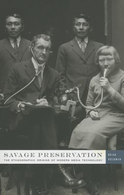 Image for Savage Preservation: The Ethnographic Origins of Modern Media Technology