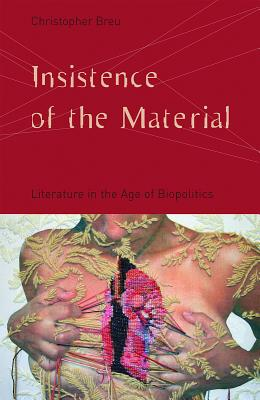 Image for Insistence of the Material: Literature in the Age of Biopolitics