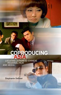 Image for Coproducing Asia: Locating Japanese-Chinese Regional Film and Media