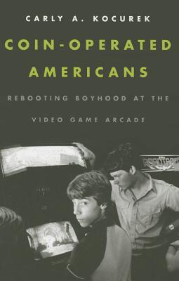 Image for Coin-Operated Americans: Rebooting Boyhood at the Video Game Arcade