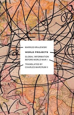 Image for World Projects: Global Information before World War I (Electronic Mediations)