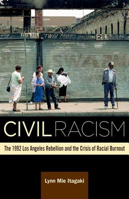 Image for Civil Racism: The 1992 Los Angeles Rebellion and the Crisis of Racial Burnout