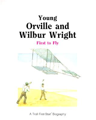Image for Young Orville and Wilbur Wright: First to Fly (First-Start Biographies)