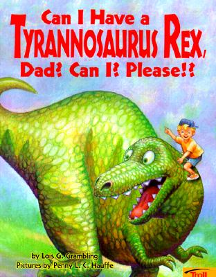 Image for Can I Have a Tyrannosaurus Rex, Dad? Can I? Please!