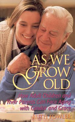Image for As We Grow Old: How Adult Children and Their Parents Can Face Aging With Candor and Grace
