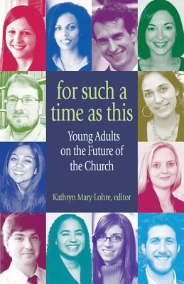 For Such a Time As This: Young Adults on the Future of the Church, Kathryn Mary Lohre