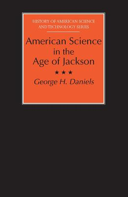 Image for American Science in the Age of Jackson (History Amer Science & Technol)