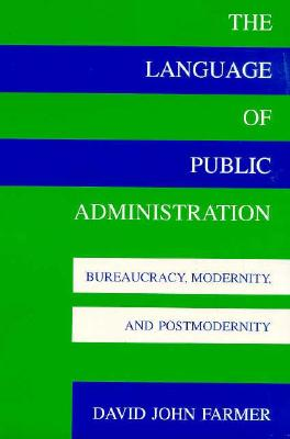 Image for The Language of Public Administration: Bureaucracy, Modernity, and Postmodernity