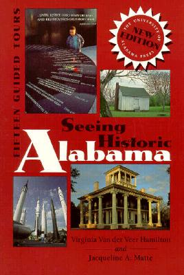 Seeing Historic Alabama: Fifteen Guided Tours, Hamilton, Virginia Van Der Veer;Matte, Jacqueline A.