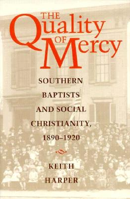 Image for The Quality of Mercy: Southern Baptists and Social Christianity, 1890-1920