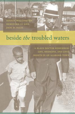 Image for Beside the Troubled Waters: A Black Doctor Remembers Life, Medicine, and Civil Rights in an Alabama Town