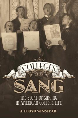 Image for When Colleges Sang: The Story of Singing in American College Life