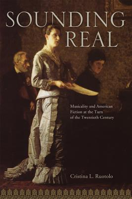 Image for Sounding Real: Musicality and American Fiction at the Turn of the Twentieth Century (Amer Lit Realism & Naturalism)