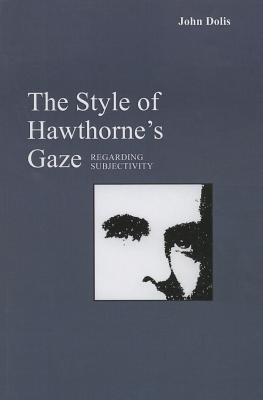 Image for The Style of Hawthorne's Gaze: Regarding Subjectivity