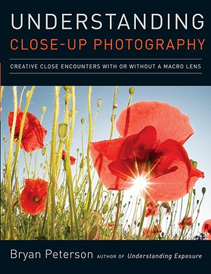 Image for Understanding Close-up Photography: Creative Close Encounters with or without a Macro Lens