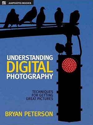 Image for Understanding Digital Photography: Techniques for Getting Great Pictures