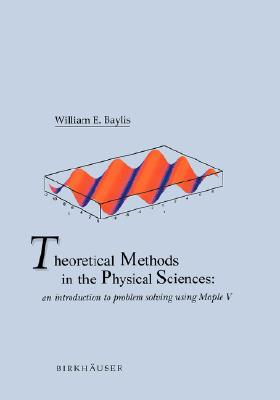 Image for Theoretical Methods in the Physical Sciences: An Introduction To Problem Solving Using Maple V