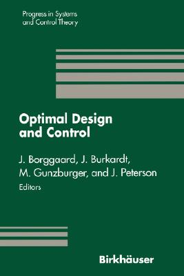 Image for Optimal Design and Control: Proceedings of the Workshop on Optimal Design and Control Blacksburg, Virginia April 8�9, 1994 (Progress in Systems and Control Theory)