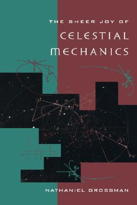 The Sheer Joy of Celestial Mechanics, Nathaniel Grossman