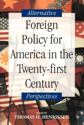 Foreign Policy for America in the Twenty-first Century: Alternative Perspectives, Henriksen, Thomas H.