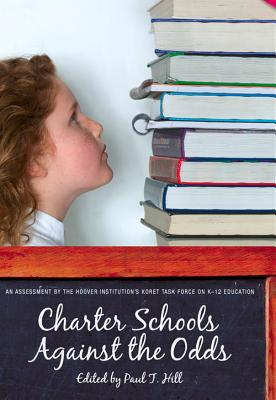 Charter Schools Against the Odds: An Assessment of the Koret Task Force on K-12 Education (Hoover Institution Press Publication)