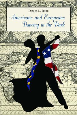 Image for Americans and Europeans, Dancing in the Dark. On the differences and affinities, our interests, and our habits of life.