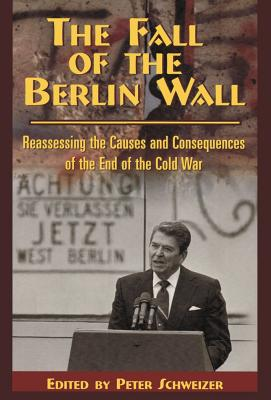 Image for The Fall of the Berlin Wall: Reassessing the Causes and Consequences of the End of the Cold War