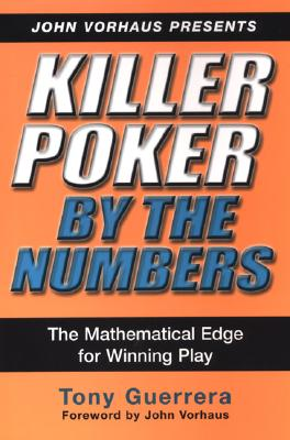 Killer Poker By the Numbers: Mathematical Edge for Winning Play, Guerrera, Tony
