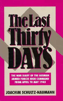 Image for Last Thirty Days: The War Diary of the German Armed Forces High Command from April to May 1945:The Battle for Berlin Reflections in the Events of 1945